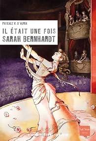 Il était une fois Sarah Bernhardt par Pascale Védère d'Auria