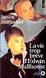 La Vie trop brève d'Edward Mulhouse par Millhauser