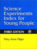 Science Experiments Index for Young People, Mary Anne Pilger, 1563088991
