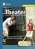 Theater unterrichten - inszenieren - aufführen: Schritt für Schritt vom ersten Treffen bis zur Premierenfeier (5. bis 13. Klasse)