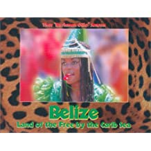 Belize : Land of the Free by the Carib Sea