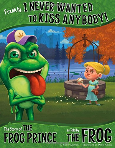 Frankly, I Never Wanted to Kiss Anybody!: The Story of the Frog Prince as Told by the Frog (The Other Side of the Story) (Frog Terry)