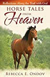 Search : Horse Tales from Heaven: Reflections Along the Trail with God
