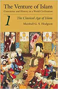 The Venture of Islam, Volume 1: The Classical Age of Islam: 001
