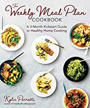 The Weekly Meal Plan Cookbook: A 3-Month Kickstart Guide to Healthy Home Cooking
