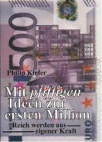 Mit pfiffigen Ideen zur ersten Million: Reich werden aus eigener Kraft