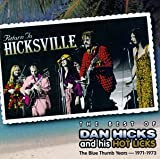 hot licks - Return to Hicksville: Best of Dan Hicks and His Hot Licks, The Blue Thumb Years 1971-1973