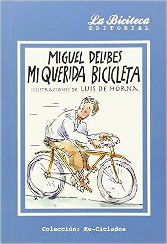 Mi Querida Bicicleta (Re-Ciclados): Amazon.es: Delibes, Miguel, Horna, Luis De (il.): Libros