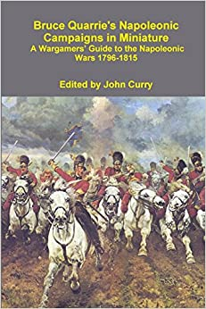 Book Bruce Quarrie's Napoleonic Campaigns in Miniature A Wargamers' Guide to the Napoleonic Wars 1796-1815