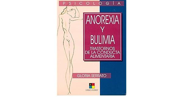 Anorexia y bulimia / Anorexia and Bulimia: Trastornos de la conducta alimentaria / Disorders of the Nutritional Conduct (Obras de Psicologia / Psychology ...