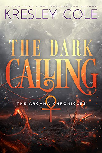 The Dark Calling (The Arcana Chronicles Book 6) by Kresley Cole