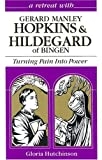 A Retreat with Gerard Manley Hopkins and Hildegard of Bingen, Gloria Hutchinson, 0867162511