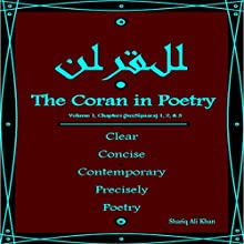 The Coran in Poetry: Volume 1, Chapters (Juz/Sipaara) 1,2 & 3: Clear Concise Contemporary, Precisely Poetry Audiobook by Shariq Ali Khan Narrated by Shariq Ali Khan