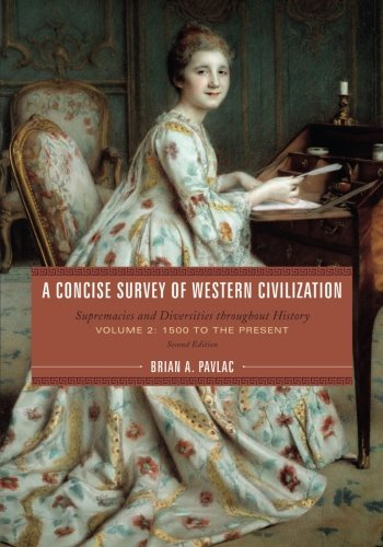 A Concise Survey of Western Civilization: Supremacies and Diversities throughout History (Volume 2: (Throughout History)