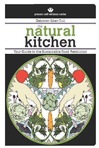 The Natural Kitchen: Your Guide to the Sustainable Food Revolution (Process Self-reliance Series) by Deborah Eden Tull