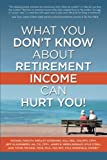 img - for What You Don't Know About Retirement Income Can Hurt You! book / textbook / text book