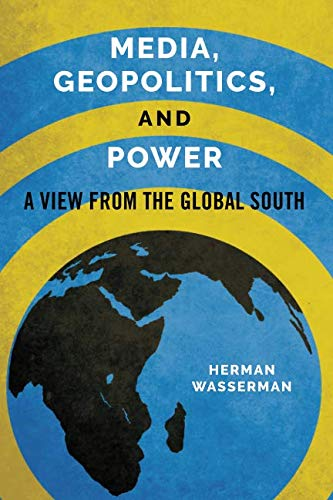 Media, Geopolitics, and Power: A View from the Global South (Geopolitics of Information)