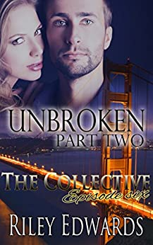 Unbroken -Part Two - A Second Chance at Love Romance: The Collective - Season 1, Episode 6 by [Edwards, Riley]