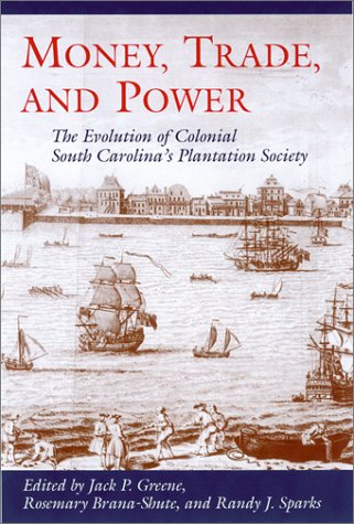 Books : Money, Trade, and Power : The Evolution of Colonial South Carolina's Plantation Society