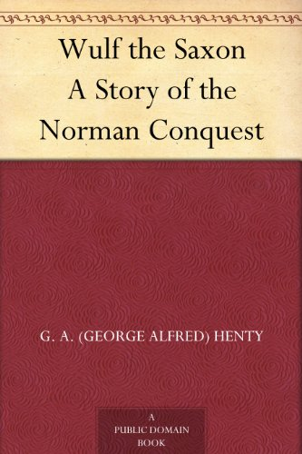 Wulf the Saxon A Story of the Norman Conquest by [Henty, G. A. (George Alfred)]