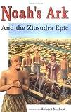Noah's Ark and the Ziusudra Epic: Sumerian Origins of the Flood Myth