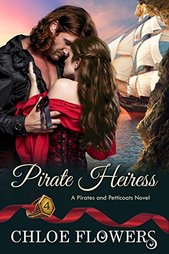 PIRATE HEIRESS: A Historical, Pirate Romance Saga with Mystery, Intrigue, and a Quest for Hidden Treasure (A Pirates & Petticoats Novel Book 4) by [Flowers, Chloe]