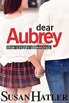 The Crush Dilemma (Dear Aubrey Book 1) by [Hatler, Susan]