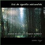 Luz de Agosto Escondid: El Amor en Fifty Poemas [Hidden Light of August: 50 Love Poems]   Víctor Lago