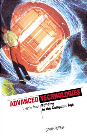 Advanced Technologies: Building in the Computer Age (The Information Technology Revolution in Architecture)