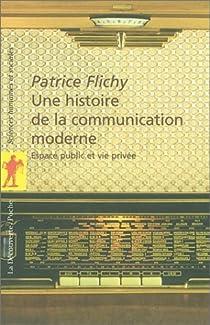 Une histoire de la communication moderne : Espace public et vie privée par Flichy