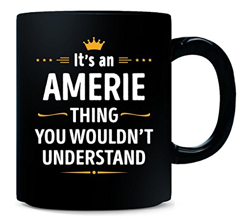 Its An Amerie Thing You Wouldn't Understand Cool Gift - Mug (Amerie Best 15 Things)