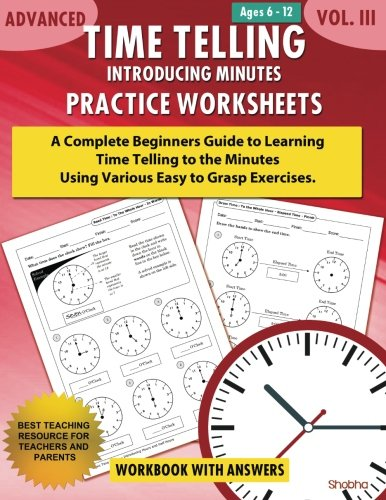 Advanced Time Telling - Introducing Minutes - Practice Worksheets Workbook With Answers: Daily Practice Guide for Elementary Students and Homeschoolers, Grade 3, 4, 5 & 6 (Volume 3)