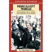 Pierre Elliott Trudeau - The Facinating Life of Canada's Most Flamboyant Prime Minister (An Amazing Stories Book)