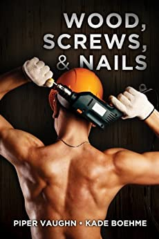 Wood, Screws, & Nails (Hard Hats Book 1) by [Vaughn, Piper, Boehme, Kade]