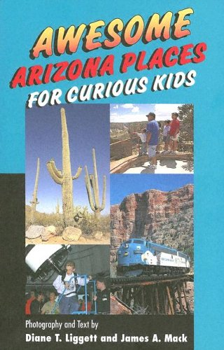 Awesome Arizona Places For Curious Kids (Places Arizona)