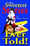 The Sweetest Stories Ever Told, Elliott C. Fauster, 1410768953