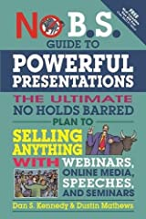No B.S. Guide to Powerful Presentations: The Ultimate No Holds Barred Plan to Sell Anything with Webinars, Online Media, Speeches, and Seminars Paperback