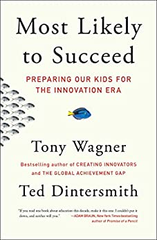 Most Likely to Succeed: Preparing Our Kids for the Innovation Era by [Wagner, Tony, Dintersmith, Ted]