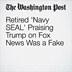 Retired 'Navy SEAL' Praising Trump on Fox News Was a Fake | Travis M. Andrews