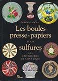 img - for Les Boules Presse-Papiers et Les Sulfures Des Cristalleries De Saint Lous book / textbook / text book