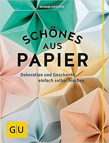 Schönes Aus Papier: Dekoration Und Geschenke Einfach Selber Machen GU  Kreativ Spezial: Amazon.de: Miriam Paulsen: Bücher