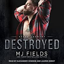 Destroyed: Steel Country, Book 2 Audiobook by MJ Fields Narrated by Alexander Cendese, Lauren Sweet