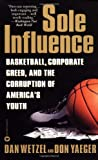 Sole Influence: Basketball, Corporate Greed, and the Corruption of America's Youth by Wetzel, Dan, Yaeger, Don (2000) Mass Market Paperback