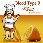 Blood Type B Diet: The Right Food, Beverages, and Supplements for Your Blood Type | Frankie Jameson