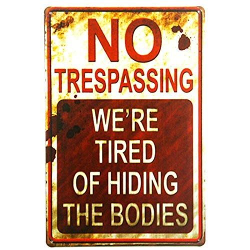 Dl Shabby Chic Retro No Trespassing We Re Tired Of Hiding The Bodies Funny Metal Sign Funy Momosa Lane Crazy Ausfart Le Halloweens Meatel House Sugar Happy Trails Franziskaner Redneck Or Off Wide -