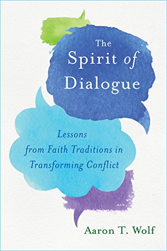 The Spirit of Dialogue: Lessons from Faith Traditions in Transforming...