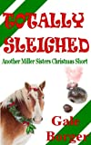 Totally Sleighed (The Miller Sisers Mystery Shorts Book 2)
