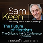 The Future of Heroism: The Chicago Men's Conference | Sam Keen