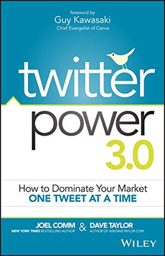Twitter Power 3.0: How to Dominate Your Market One Tweet at a Time Paperback – March 9, 2015 Joel Comm Dave Taylor Guy Kawasaki Wiley
