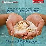 The Art of Keeping Secrets: A Novel | Patti Callahan Henry